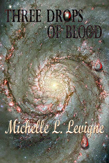 Three Drops of Blood by Michelle L. Levigne
