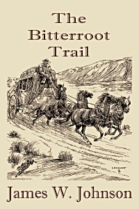The Bitterroot Trail by James W. Johnson