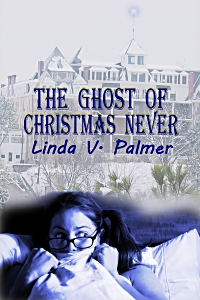 The Ghost of Christmas Never by Linda V. Palmer