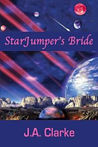 Starjumper's Bride by J.A. Clarke